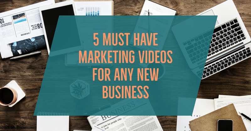 5 must have marketing videos for new business