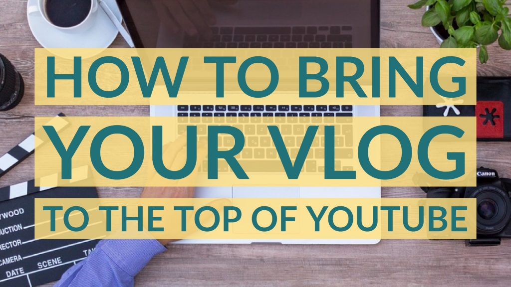 how to bring your vlog to the top of youtube